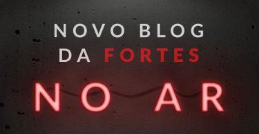 Conheça o novo Blog da Fortes: mais interativo e ainda mais informação 7
