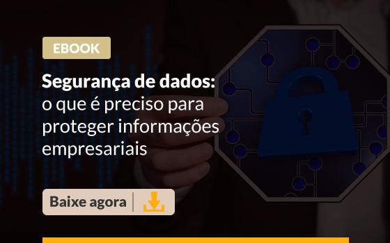 [EBOOK] Segurança de dados: o que é preciso para proteger informações empresariais